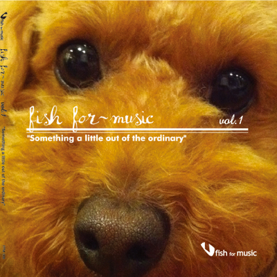 fish for ~music vol.1 Something a little out of the ordinary  -Various Artists.-